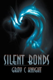 Silent Bonds ebook by Gray C Knight