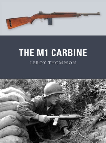 The M1 Carbine ebook by Leroy Thompson