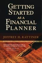 Getting Started as a Financial Planner ebook by Jeffrey H. Rattiner