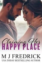 Claiming Her Happy Place ebook by MJ Fredrick