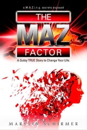 The MAZ Factor - A Gutsy True Story to Change Your Life ebook by Marylin Schirmer