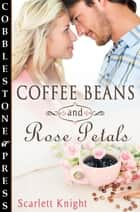 Coffee Beans and Rose Petals ebook by Scarlett Knight