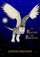 The Raptors of Redwood ebook by Lester Ferguson
