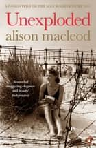 Unexploded eBook by Alison MacLeod
