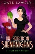 The Selection Shenanigans ebook by Cate Lawley