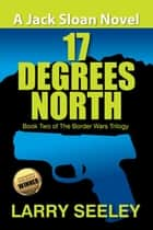 17 Degrees North - A Jack Sloan Novel ebook by Larry Seeley