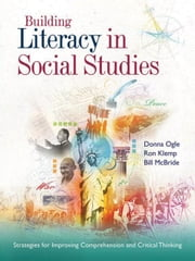 Building Literacy in Social Studies: Strategies for Improving Comprehension and Critical Thinking ebook by Ogle, Donna