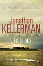Victims (Alex Delaware series, Book 27) - An unforgettable, macabre psychological thriller ebook by Jonathan Kellerman