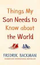 Things My Son Needs to Know About The World ebook by Fredrik Backman