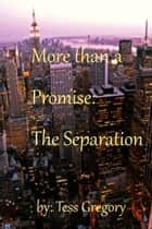 More than a Promise: The Separation ebook by Tess Gregory