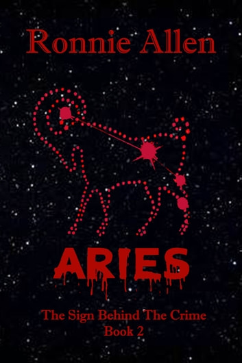 Aries - The Sign Behind the Crime ~ Book 2 ebook by Ronnie Allen
