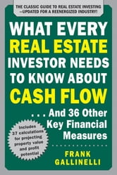 What Every Real Estate Investor Needs to Know About Cash Flow... And 36 Other Key Financial Measures, Updated Edition ebook by Frank Gallinelli