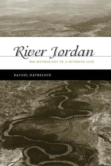 River Jordan - The Mythology of a Dividing Line ebook by Rachel Havrelock