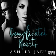 Complicated Hearts - Book 2 of the Complicated Hearts Duet audiobook by Ashley Jade