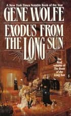 Exodus From The Long Sun ebook by Gene Wolfe