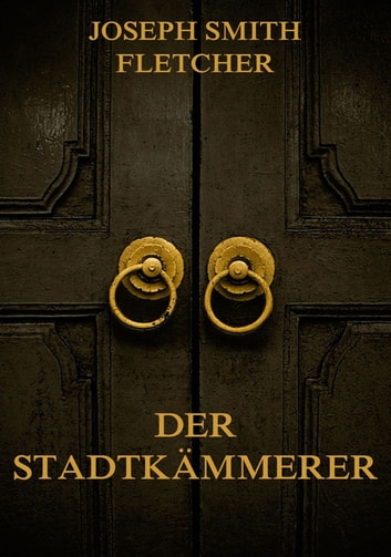 Der Stadtkämmerer ebook by Joseph Smith Fletcher