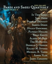 Bards and Sages Quarterly (April 2015) ebook by James Zahardis,Aaron Vlek,Michael B. Tager,Kelsey M. Snyder,Douglas J. Ogurek,Tim McDaniel,Alison McBain,Sally Kuntz,Sarina Dorie,Jean Davis,Preston Dennett,Helen Grochmal,Florian Heller