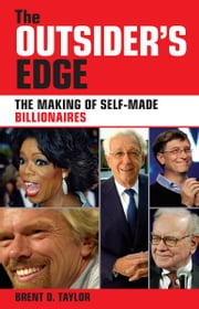 The Outsider's Edge - The Making of Self-Made Billionaires ebook by Brent D. Taylor