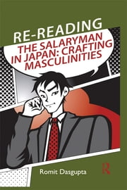Re-reading the Salaryman in Japan - Crafting Masculinities ebook by Romit Dasgupta