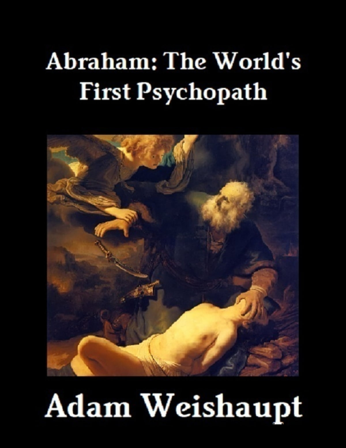 Abraham: The World's First Psychopath ebook by Adam Weishaupt - Rakuten Kobo