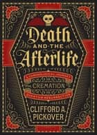 Death and the Afterlife - A Chronological Journey, from Cremation to Quantum Resurrection ebook by