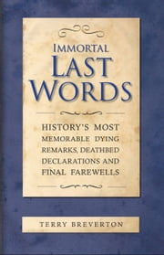 Immortal Last Words ebook by Terry Breverton