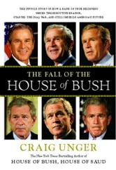 The Fall of the House of Bush - The Untold Story of How a Band of True Believers Seized the Executive Branch, Started the Iraq War, and Still Imperils America's Future ebook by Craig Unger