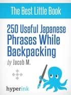 250 Useful Spanish Phrases while Backpacking (Spanish Vocabulary, Usage, and Pronunciation Tips) ebook by Katie Das