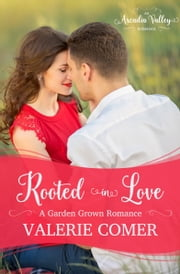 Rooted in Love - Garden Grown Romance Book Two ebook by Valerie Comer