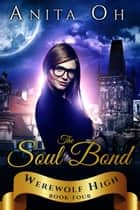 The Soul Bond - Werewolf High, #4 ebook by Anita Oh