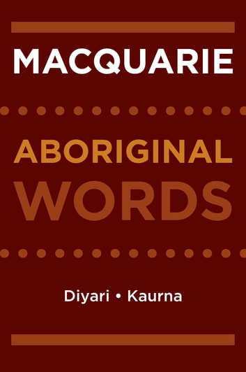Macquarie Aboriginal Words - Diyari, Kaurna ebook by Macquarie Dictionary,Peter Austin,Jane Simpson,Rob Amery