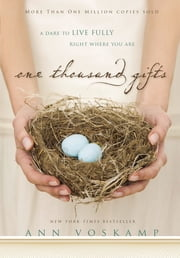 One Thousand Gifts - A Dare to Live Fully Right Where You Are ebook by Ann Voskamp