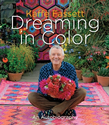 Kaffe Fassett: Dreaming in Color - An Autobiography ebook by Kaffe Fassett