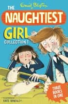 The Naughtiest Girl Collection 1 - Books 1-3 ebook by Enid Blyton