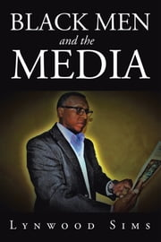 Black Men and the Media ebook by Lynwood Sims
