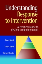 Understanding Response to Intervention - A Practical Guide to Systemic Implementation ebook by Robert Howell,Sandra Patton