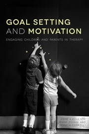 Goal Setting and Motivation in Therapy - Engaging Children and Parents ebook by Rose Gilmore,Jenny Ziviani,Anne Poulsen,Monica Cuskelly,Gillian King,Mary Law,Nancy Pollock,Pam Meredith,Amanda Kirby,Kirsty Stewart,Sylvia Rodger,Fiona Graham,Mary Muhlenhaupt,Niina Kolehmainen,Helene Polatajko,Leanne Sakzewski,Cheryl Missiuna,Jessica Kramer,Judy Jones,Margaret Wallen,Richard Ryan,Benita Powrie,Bronwyn Hemsley,Jennifer Siemon,Marjon ten Velden,Lynne Peters,Richard Ryan