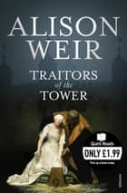 Traitors of the Tower ebook by Alison Weir