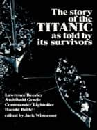 The Story of the Titanic As Told by Its Survivors ebook by Jack Winocour