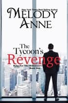 The Tycoons Revenge ebook by Melody Anne