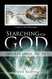 Searching for God - Adults Only, PG 16 ebook by Bernie Keating