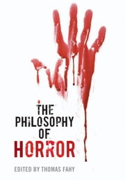 The Philosophy of Horror ebook by Thomas Fahy, Phillip J. Nickel, Philip Tallon,...