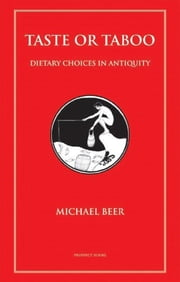 Taste or Taboo - Dietary choices in antiquity ebook by Michael Beer