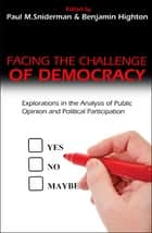 Facing the Challenge of Democracy ebook by Paul M. Sniderman,Benjamin Highton