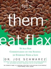Let Them Eat Flax! ebook by Dr. Joe Schwarcz