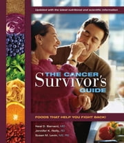 The Cancer Survivor's Guide, Updated Edition - Foods That Help You Fight Back! ebook by Barnard, Neal D., Reilly,...