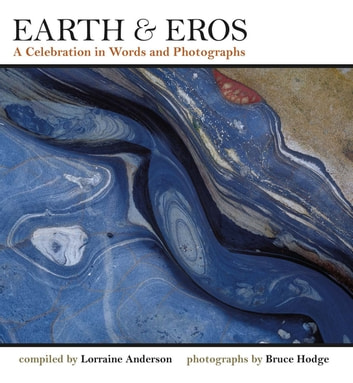 Earth & Eros - A Celebration in Words and Photographs ebook by Lorraine Anderson