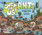 Just Like Us! Ants ebook by Bridget Heos, David Clark