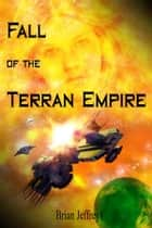Fall of the Terran Empire ebook by Brian Jeffreys