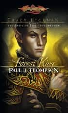 The Forest King - Tracy Hickman Presents the Anvil of Time ebook by Paul B. Thompson
